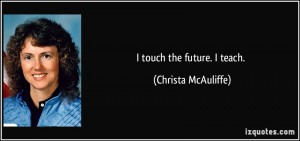 quote-i-touch-the-future-i-teach-christa-mcauliffe-122381